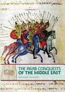 The Arab Conquests of the Middle East  Revised Edition