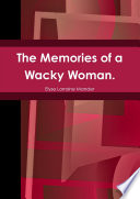 The Memories of a Wacky Woman.