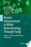 """Recent Advancement in White Biotechnology Through Fungi: Volume 1: Diversity and Enzymes Perspectives"" by Ajar Nath Yadav, Shashank Mishra, Sangram Singh, Arti Gupta"