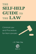 The Self Help Guide to the Law  Criminal Law and Procedure for Non Lawyers