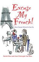Excuse My French: Fluent Français without the faux pas Pdf