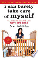 """""""I Can Barely Take Care of Myself: Tales From a Happy Life Without Kids"""" by Jen Kirkman"""