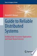 Guide to Reliable Distributed Systems  : Building High-Assurance Applications and Cloud-Hosted Services