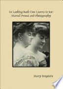In Looking Back One Learns to See  Marcel Proust and Photography Book