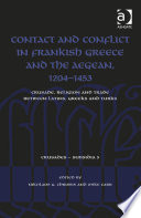 Contact And Conflict In Frankish Greece And The Aegean 1204 1453