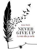 Never give up. La mia vita su carta