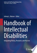 """Handbook of Intellectual Disabilities: Integrating Theory, Research, and Practice"" by Johnny L. Matson"