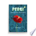 PERGI (Sebuah Kado Perpisahan)