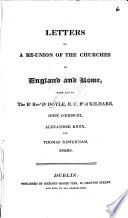 Letters on the reunion of the Churches of England and Rome  from and to Dr  Doyle      J  O Driscol  A  Knox  and T  Newenham