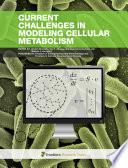 Current Challenges in Modeling Cellular Metabolism