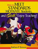 How to Meet Standards  Motivate Students  and Still Enjoy Teaching  Book