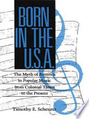 Born in the U S A   The Myth of American Popular Music from Colonial Times to the Present