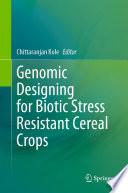 Genomic Designing for Biotic Stress Resistant Cereal Crops