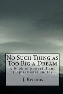 No Such Thing as Too Big a Dream