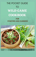 The Pocket Guide to Wild Game Cookbook for Starters and Dummies Book