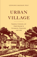 Urban Village Population  Community and Family Structure in Germantown Pensylvania 1683 1800