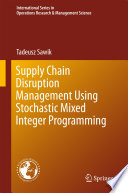 Supply Chain Disruption Management Using Stochastic Mixed Integer Programming
