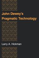 John Dewey s Pragmatic Technology