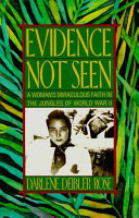 Evidence not seen : a woman's miraculous faith in the jungles of World War II