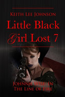 Little Black Girl Lost  Book 7 Johnnie Wise In The Line Of Fire