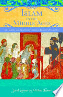 Islam in the Middle Ages  The Origins and Shaping of Classical Islamic Civilization
