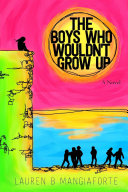 The Boys Who Wouldn't Grow Up: A Novel