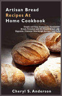 Artisan Bread Recipes At Home Cookbook