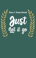 Don t Overthink Just Let it Go