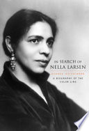 """""""In Search of Nella Larsen: A Biography of the Color Line"""" by George Hutchinson"""