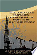 Oil and Gas Implied Covenants for the Twenty-First Century: The Next Steps in Evolution