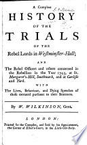 A Compleat History of the Trials of the Rebel Lords in Westminster-Hall