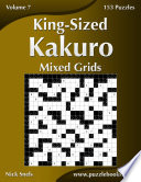 King Sized Kakuro Mixed Grids   Volume 7   153 Logic Puzzles