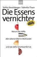 Die Essensvernichter: Warum die Hälfte aller Lebensmittel im Müll ...