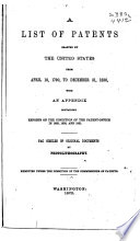 List Of Patents Granted By The United States From April 10 1970 To December 31 1836 With An Appendix Containing Reports On The Condition Of The Patent Office In 1832 1830 And 1831 Fac Similes Of Original Documents By Photolithrography