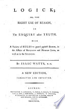 Logick  Or  The Right Use of Reason  in the Enquiry After Truth