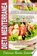 Dieta Mediterranea - Mejores Recetas de la Cocina Mediterranea para Bajar de Peso Saludablemente  : Su Libro de Cocina Saludable - Deliciosas Recetas Saludables
