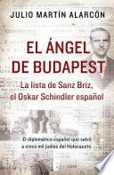 El ángel de Budapest  : La lista de Sanz Briz, el Oskar Schindler español
