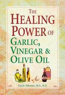 The Healing Power of Garlic  Vinegar    Olive Oil