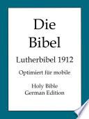 Die Bibel: Lutherbibel 1912 (Holy Bible, German Edition)