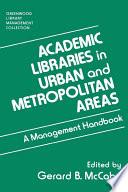 Academic Libraries in Urban and Metropolitan Areas  A Management Handbook