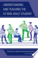 Understanding and Teaching the At Risk Adult Student