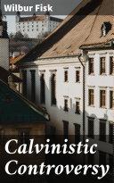 Calvinistic Controversy [Pdf/ePub] eBook
