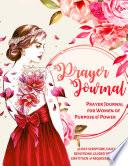 Prayer Journal for Women of Purpose And Power   A 30-Day Scripture, Devotional, Reflection, Guided Prayer, Gratitude And Request Journal - Perfect Bound