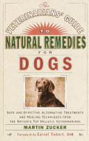 The Veterinarians  Guide to Natural Remedies for Dogs