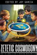 Zetetic Cosmogony  That The World Is Not A Rotating Revolving Globe