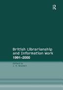 British Librarianship and Information Work 1991 2000