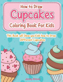 How to Draw Cupcakes Coloring Book for Kids