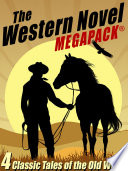 The Western Novel Megapack Tm 4 Classic Tales Of The Old West