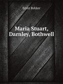 Maria Stuart, Darnley, Bothwell