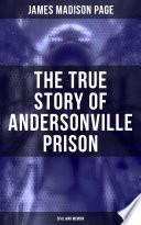 The True Story of Andersonville Prison  Civil War Memoir